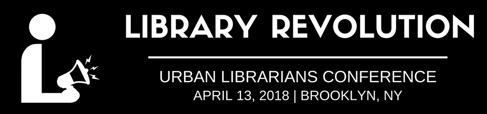 Urban Librarians Conference - Library Revolution - April 13 2018