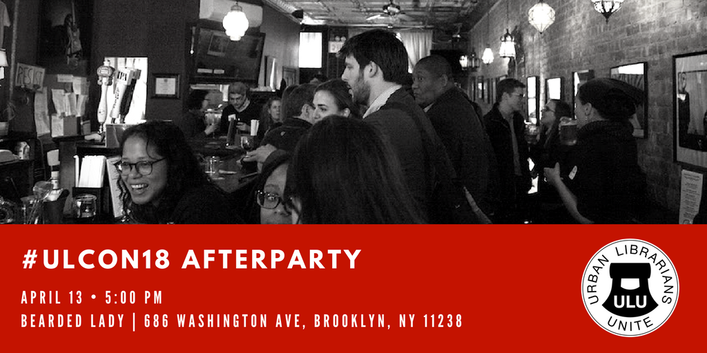 Urban LIbrarians Conference afterparty April 13th 2018 5pm at the Bearded Lady
