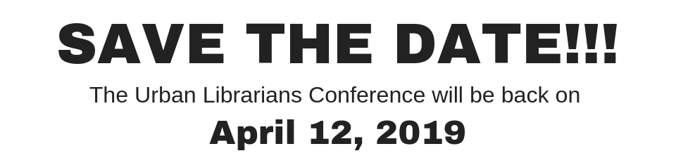 save the date, the urban librarians conference will be back on April 12, 2019